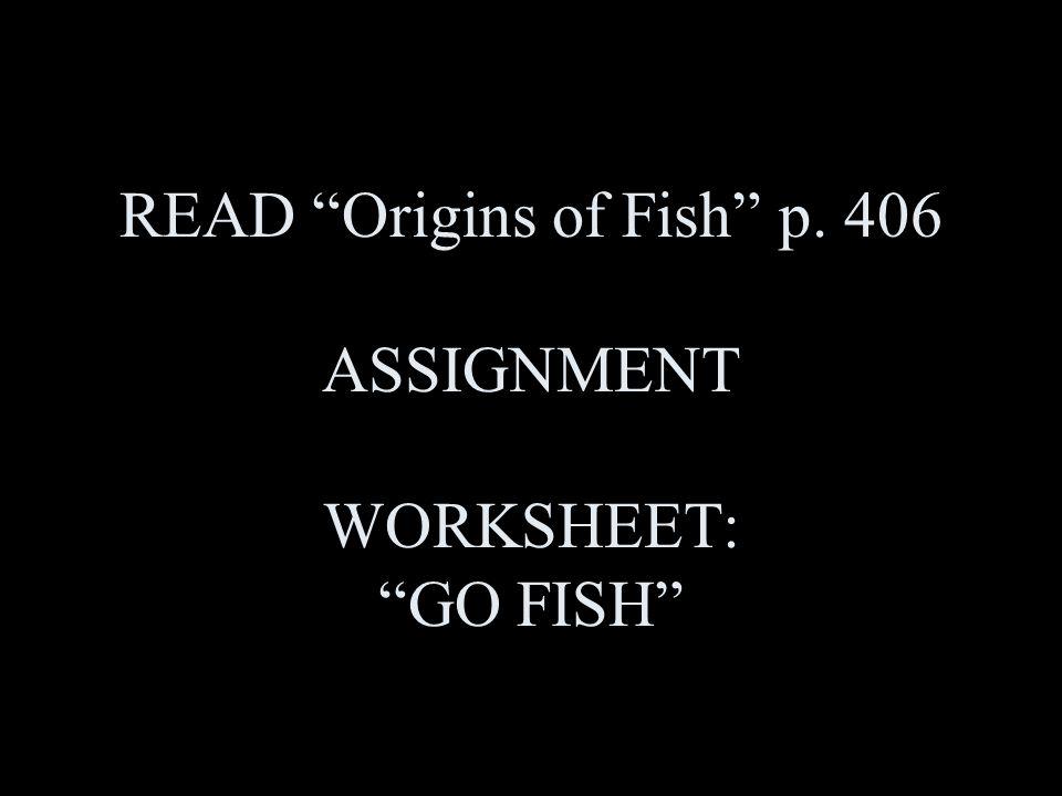 READ Origins of Fish p. 406 ASSIGNMENT WORKSHEET: GO FISH