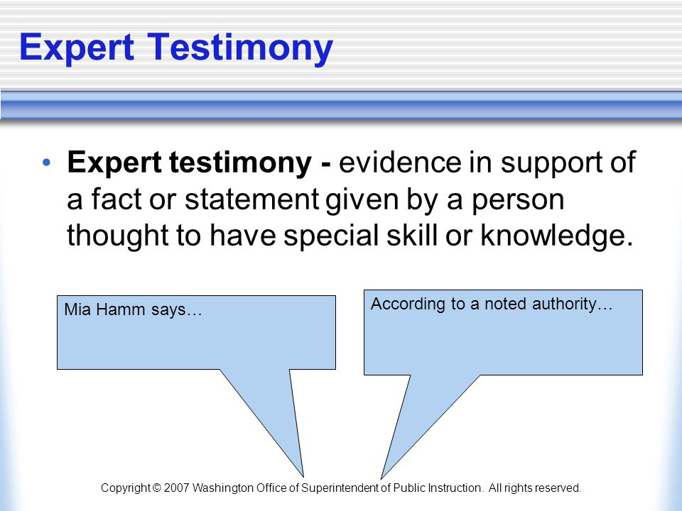 Expert Testimony Expert testimony - evidence in support of a fact or statement given by a person thought to have special skill or knowledge.