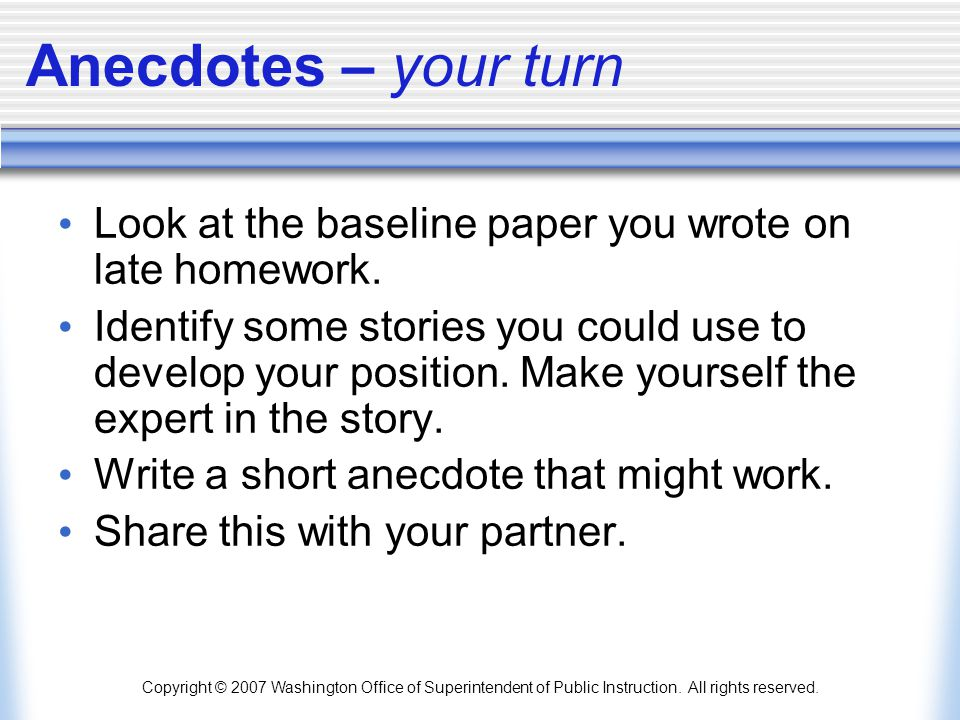Anecdotes – your turn Look at the baseline paper you wrote on late homework.
