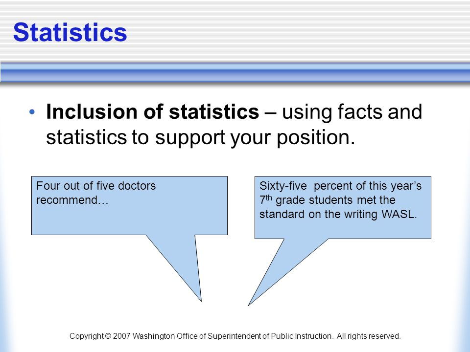 Statistics Inclusion of statistics – using facts and statistics to support your position. Four out of five doctors recommend…
