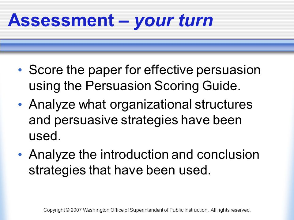 Assessment – your turn Score the paper for effective persuasion using the Persuasion Scoring Guide.