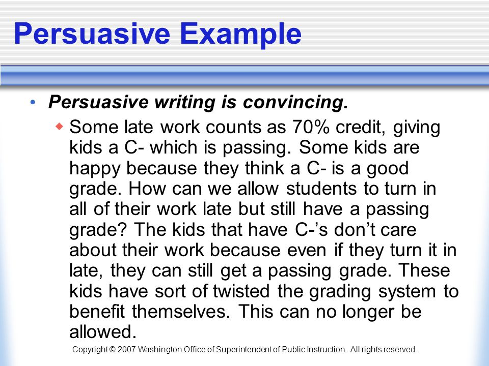 persuasive writing grade 7 Here is a 7th grade sample of a well-written argumentative essay note the strong organizational structure, with an effective introduction that states the issue to be considered.
