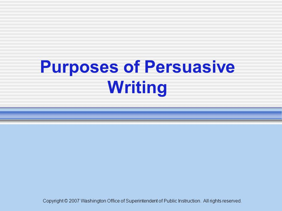 Purposes of Persuasive Writing