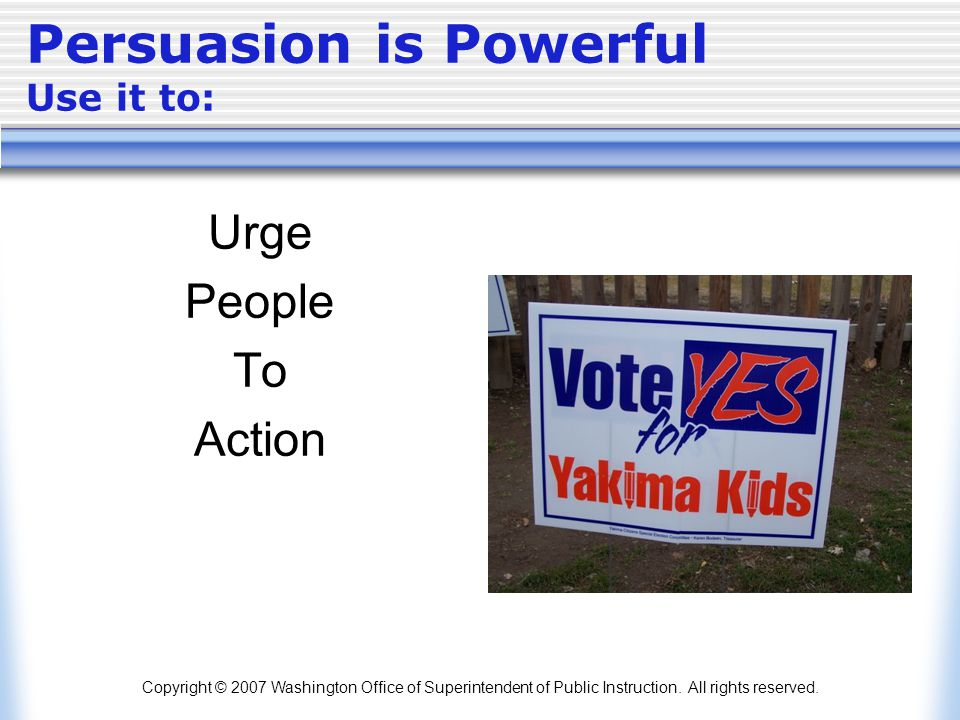 Persuasion is Powerful Use it to: