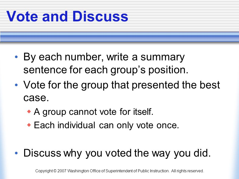 Vote and Discuss By each number, write a summary sentence for each group's position. Vote for the group that presented the best case.