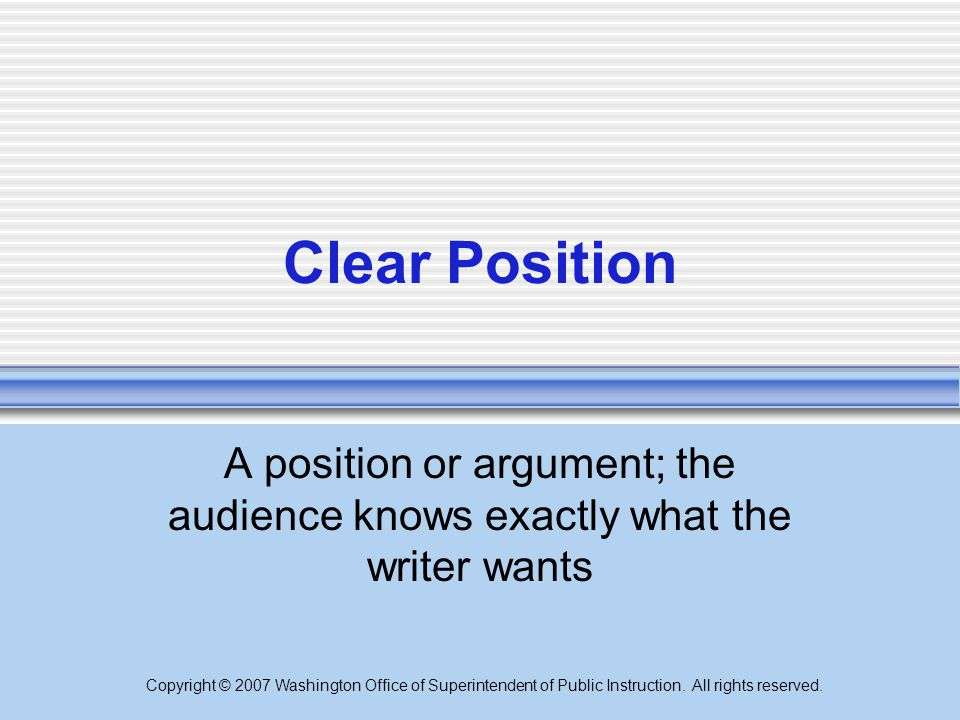 Clear Position A position or argument; the audience knows exactly what the writer wants.