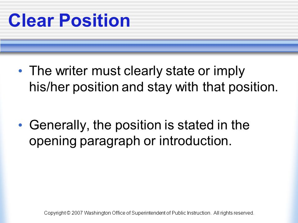 Clear Position The writer must clearly state or imply his/her position and stay with that position.