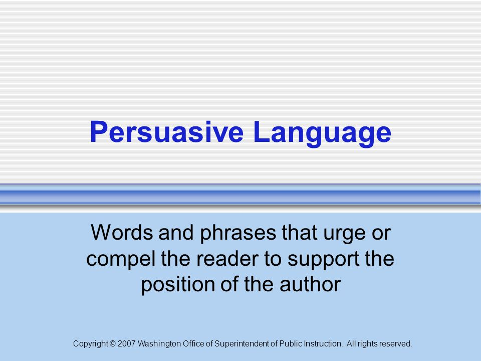 Persuasive Language Words and phrases that urge or compel the reader to support the position of the author.