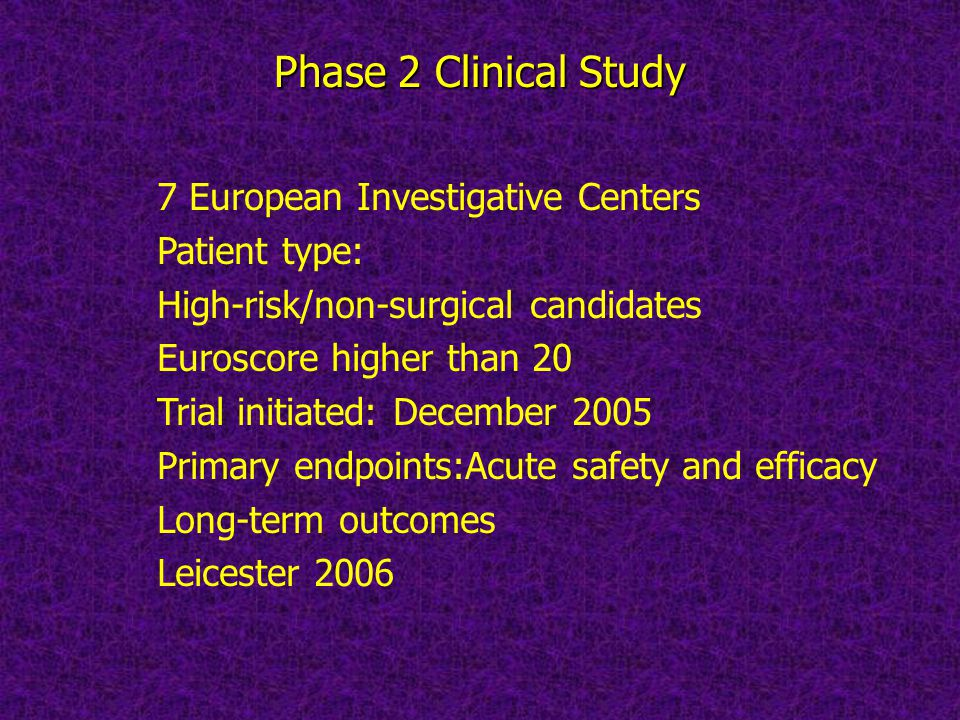 Phase 2 Clinical Study 7 European Investigative Centers Patient type: