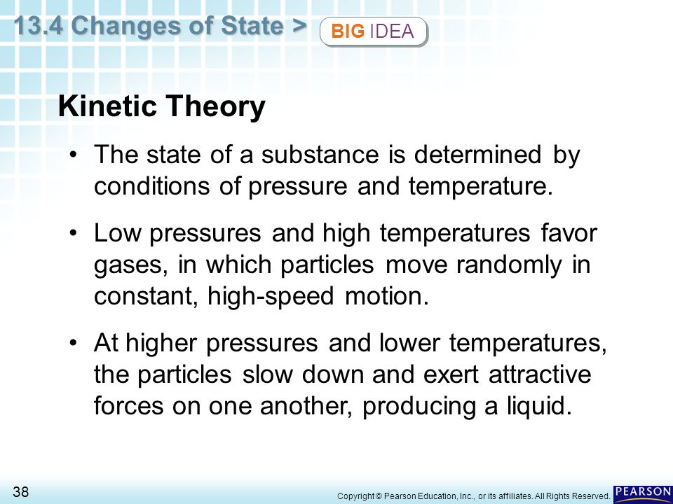 BIG IDEA Kinetic Theory. The state of a substance is determined by conditions of pressure and temperature.