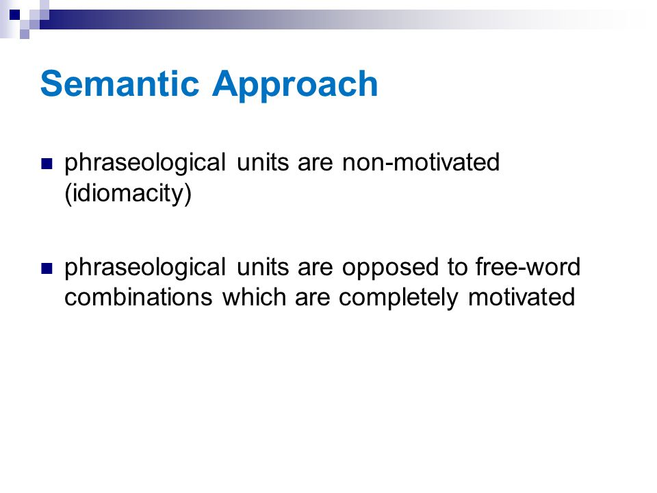 Semantic Approach phraseological units are non-motivated (idiomacity)