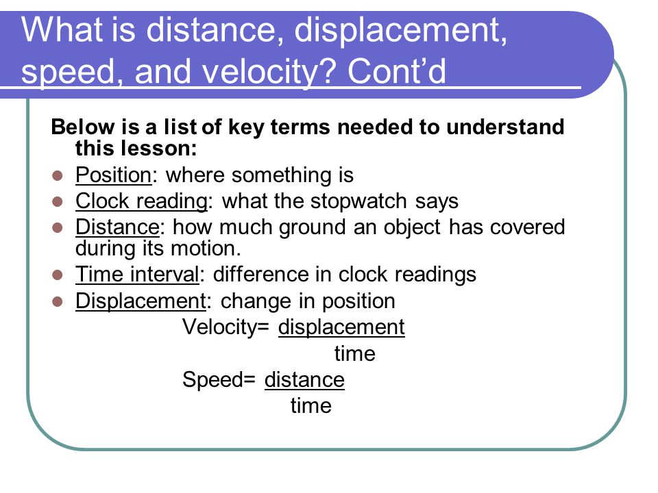 What is distance, displacement, speed, and velocity Cont'd