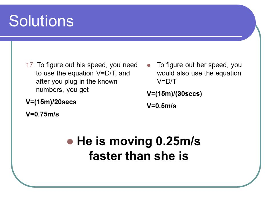 He is moving 0.25m/s faster than she is