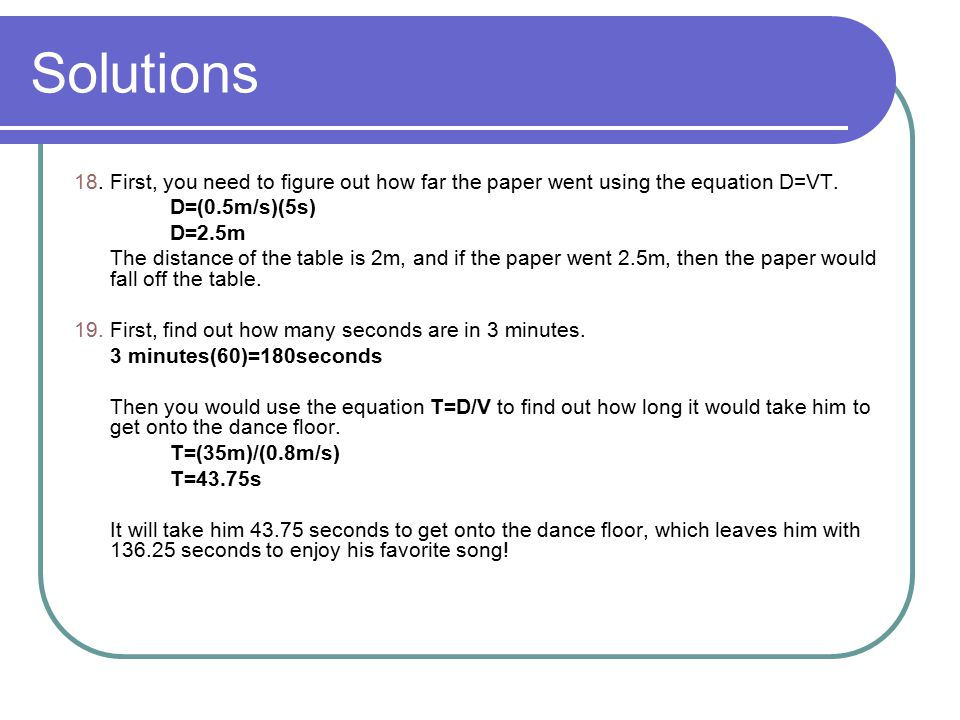Solutions 18. First, you need to figure out how far the paper went using the equation D=VT. D=(0.5m/s)(5s)
