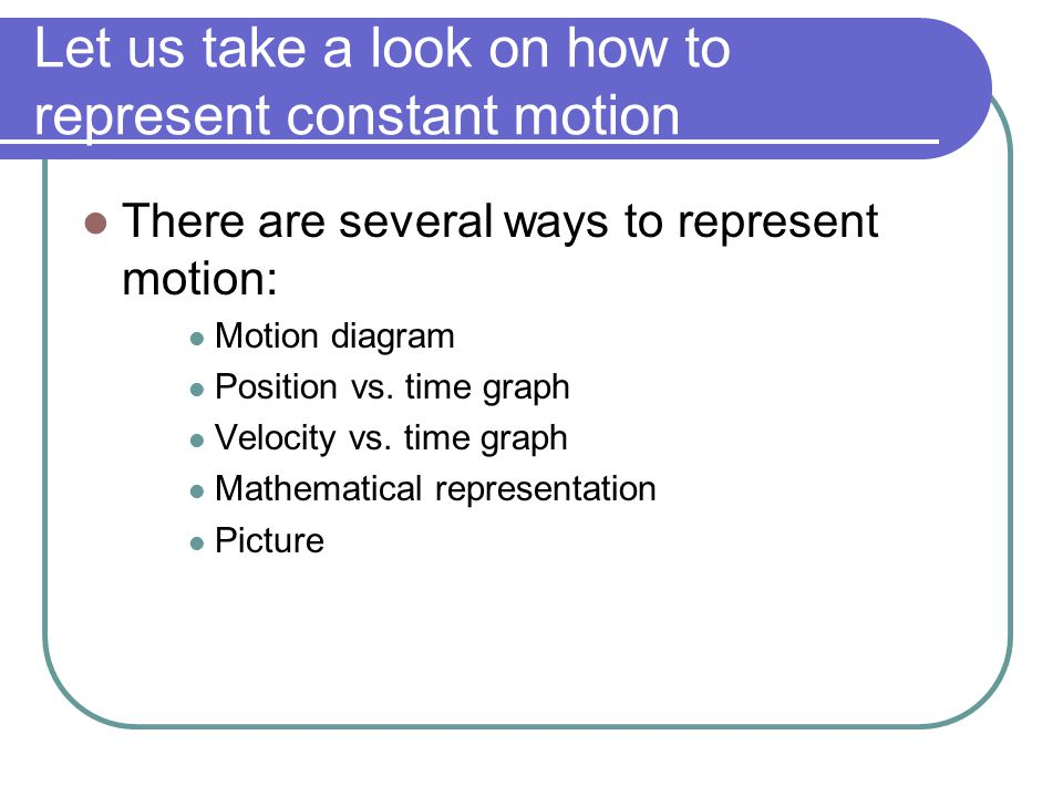 Let us take a look on how to represent constant motion