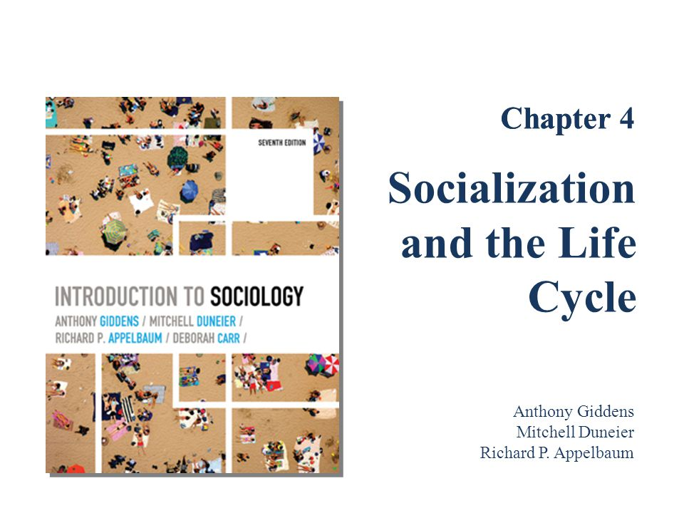 Socialization and the Life Cycle Chapter 4 Chapter Anthony Giddens