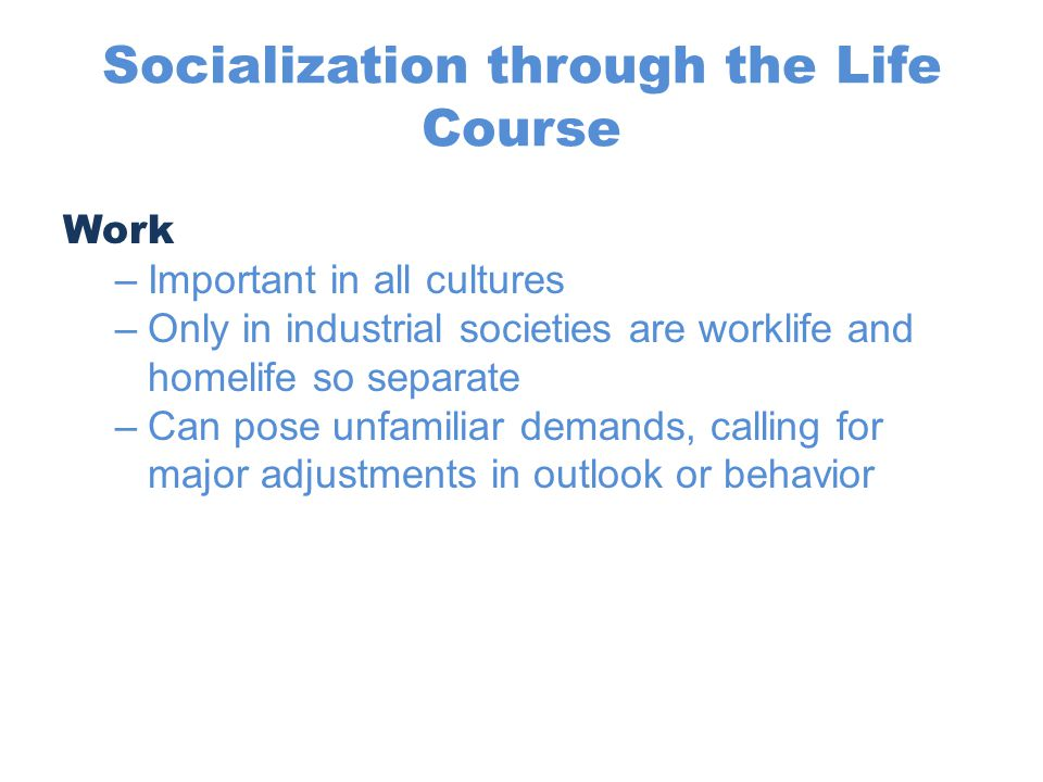 socialization throughout the life course Reader for aging and culture (abkhasia focuses on power, health, and the social roles of life course  fieldtrip: to longview, a residential facility for older.