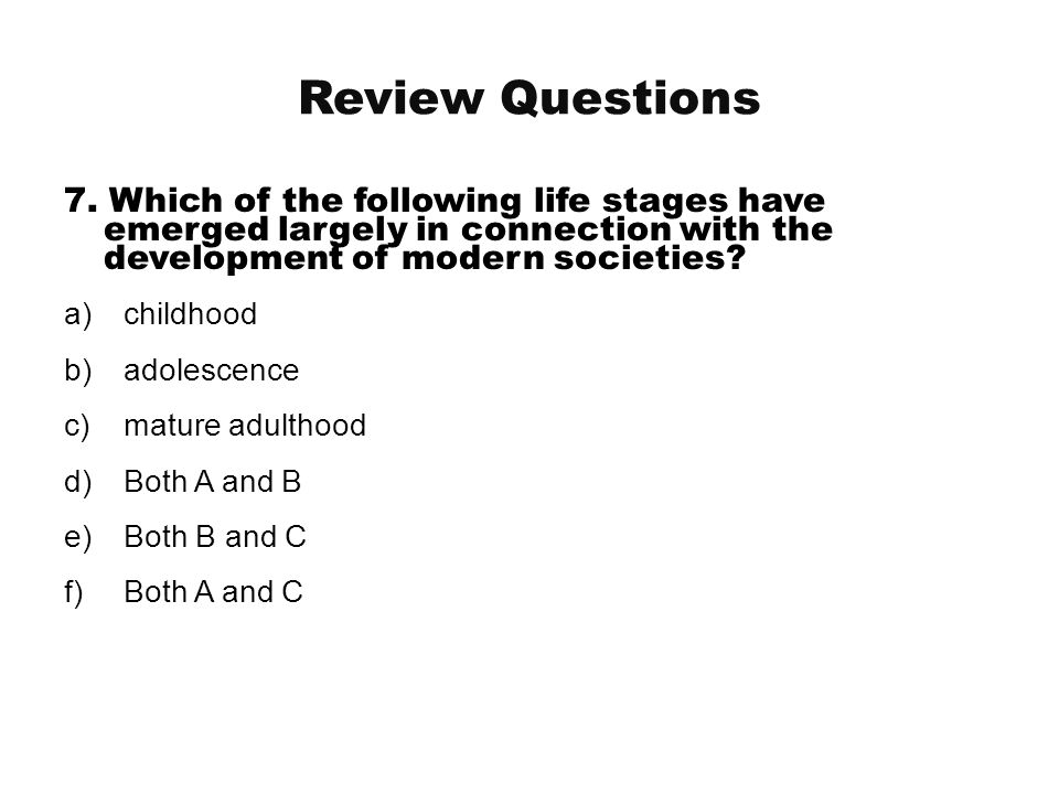 Review Questions 7. Which of the following life stages have emerged largely in connection with the development of modern societies