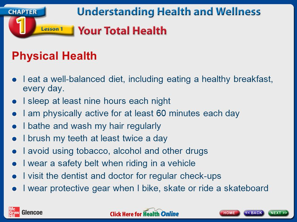 Physical Health I eat a well-balanced diet, including eating a healthy breakfast, every day. I sleep at least nine hours each night.