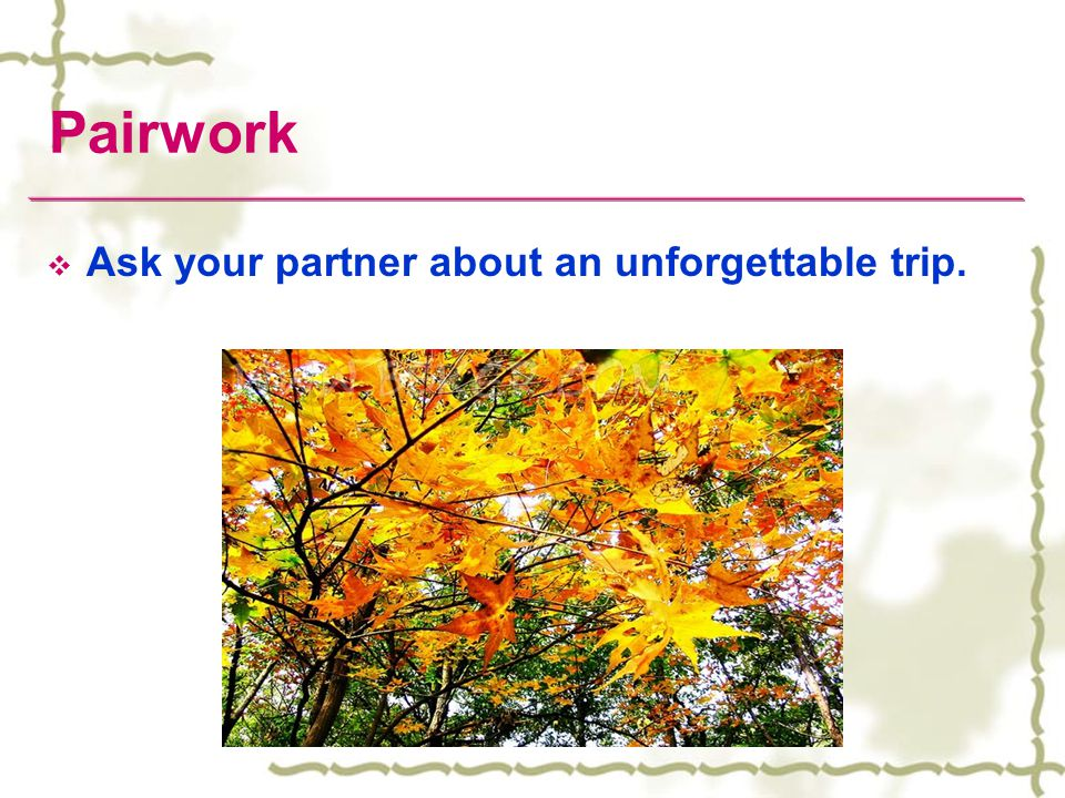 Pairwork Ask your partner about an unforgettable trip.