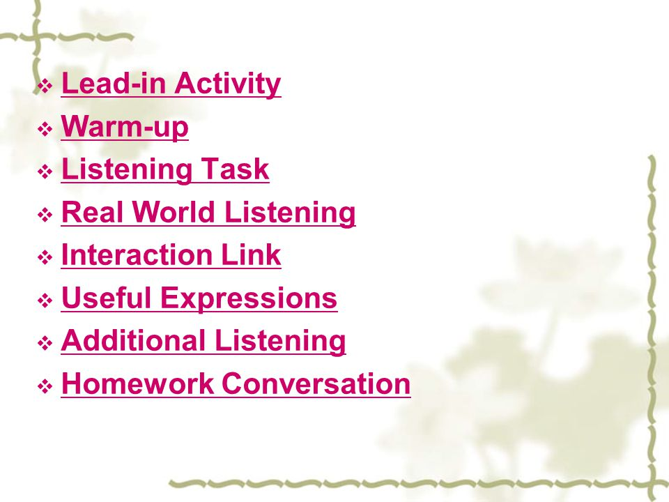 Lead-in Activity Warm-up. Listening Task. Real World Listening. Interaction Link. Useful Expressions.