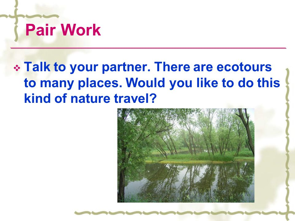 Pair Work Talk to your partner. There are ecotours to many places.