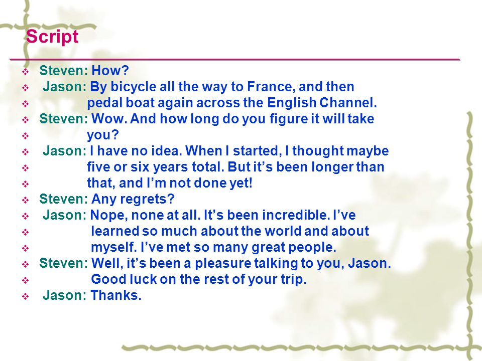Script Steven: How Jason: By bicycle all the way to France, and then
