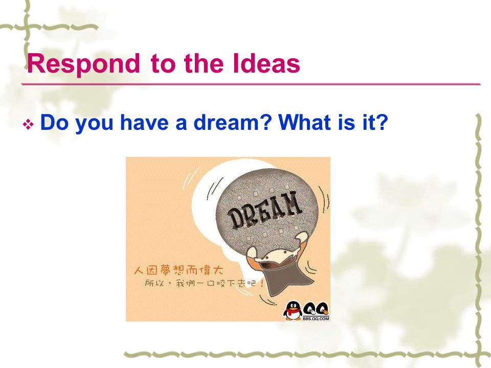 Respond to the Ideas Do you have a dream What is it