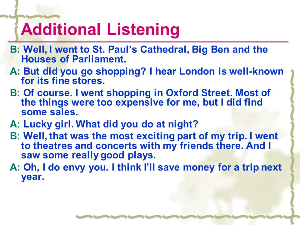 Additional Listening B: Well, I went to St. Paul's Cathedral, Big Ben and the Houses of Parliament.