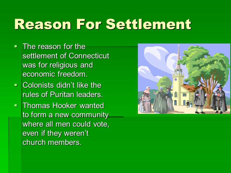 Reason For Settlement The reason for the settlement of Connecticut was for religious and economic freedom.