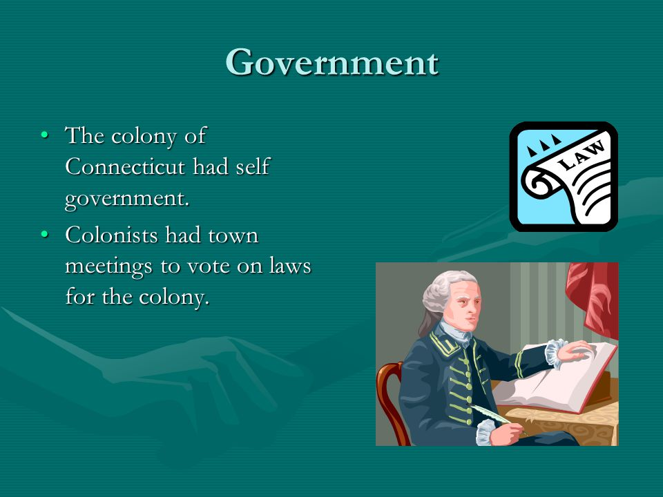 Government The colony of Connecticut had self government.
