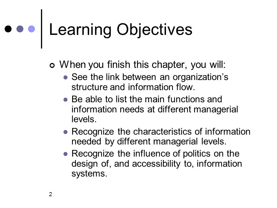 Learning Objectives When you finish this chapter, you will: