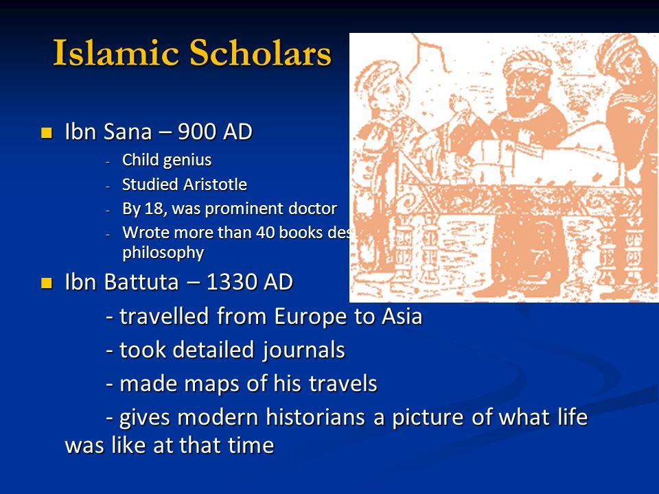 Islamic Scholars Ibn Sana – 900 AD Ibn Battuta – 1330 AD
