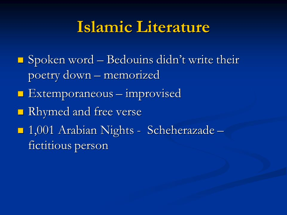 Islamic Literature Spoken word – Bedouins didn't write their poetry down – memorized. Extemporaneous – improvised.