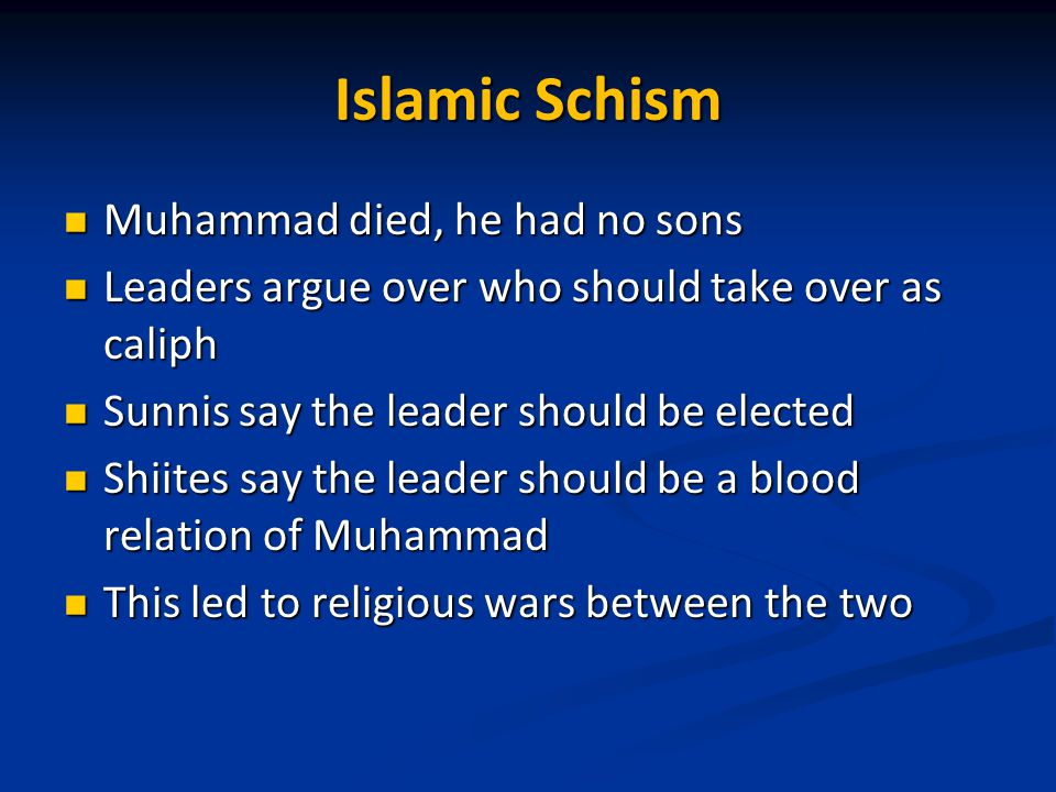 Islamic Schism Muhammad died, he had no sons