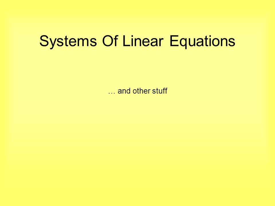 Systems Of Linear Equations … and other stuff