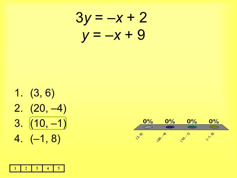 3y = –x + 2 y = –x + 9 (3, 6) (20, –4) (10, –1) (–1, 8) 1 2 3 4 5