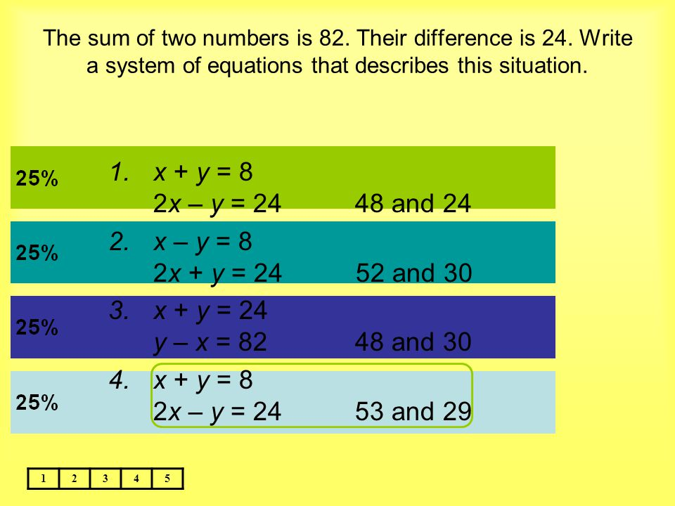 x + y = 8 2x – y = 24 48 and 24 x – y = 8 2x + y = 24 52 and 30