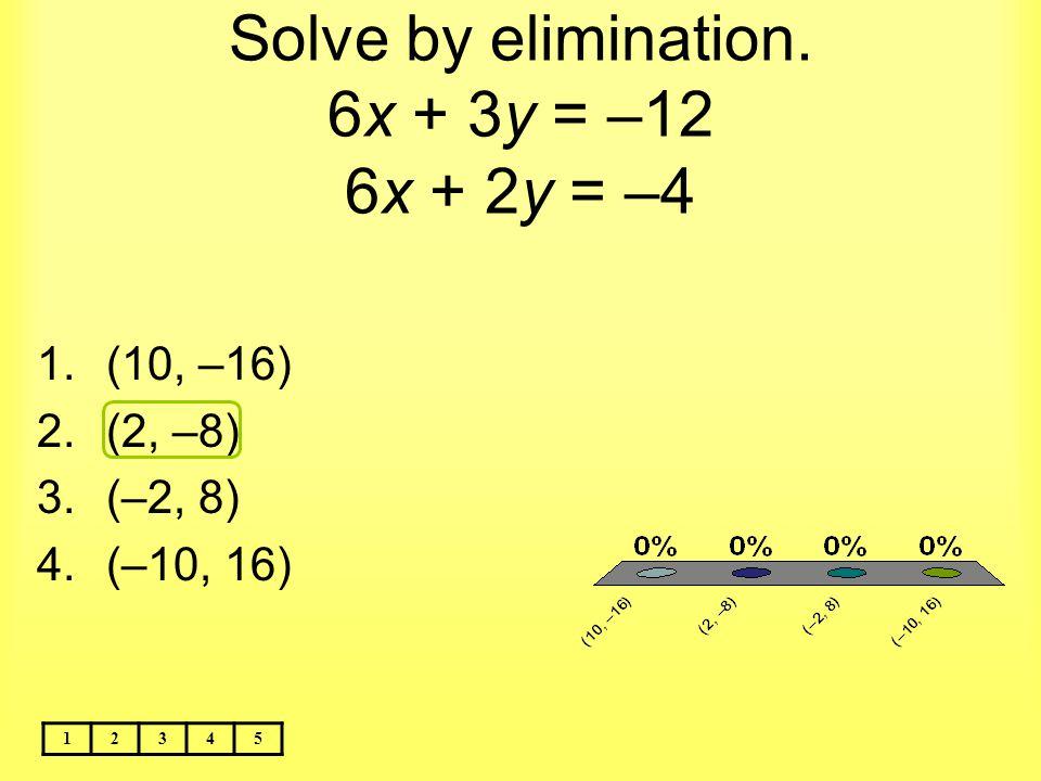 Solve by elimination. 6x + 3y = –12 6x + 2y = –4