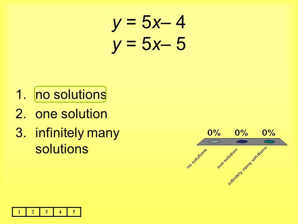 y = 5x– 4 y = 5x– 5 no solutions one solution