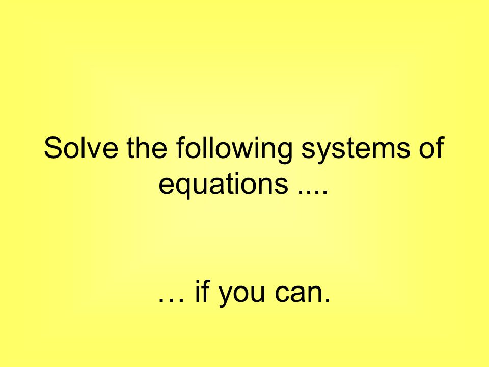 Solve the following systems of equations ....