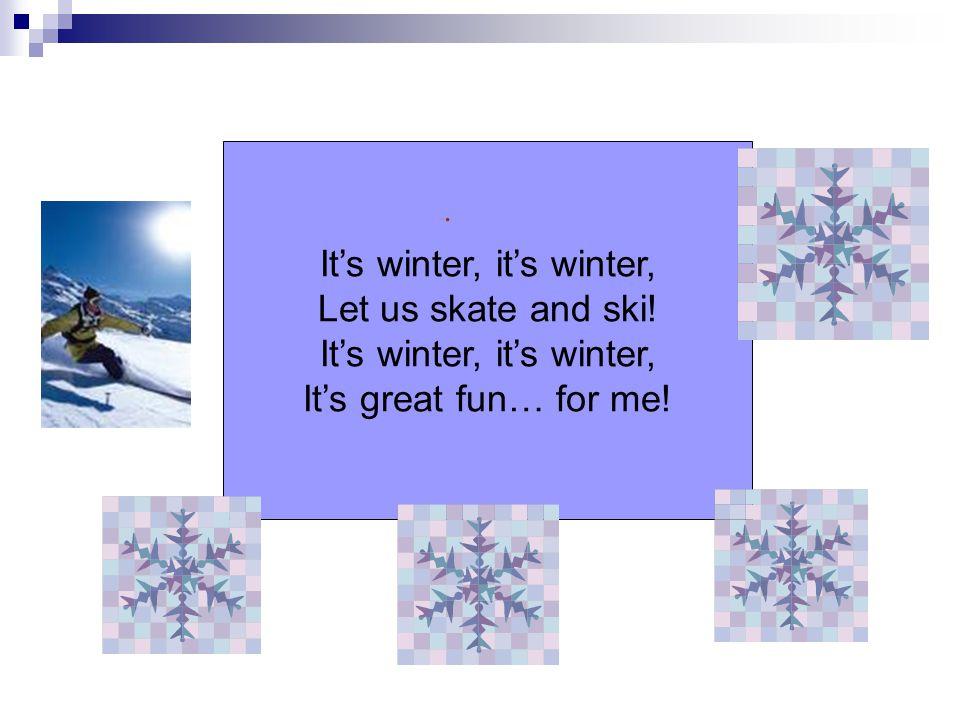 It's winter, it's winter,