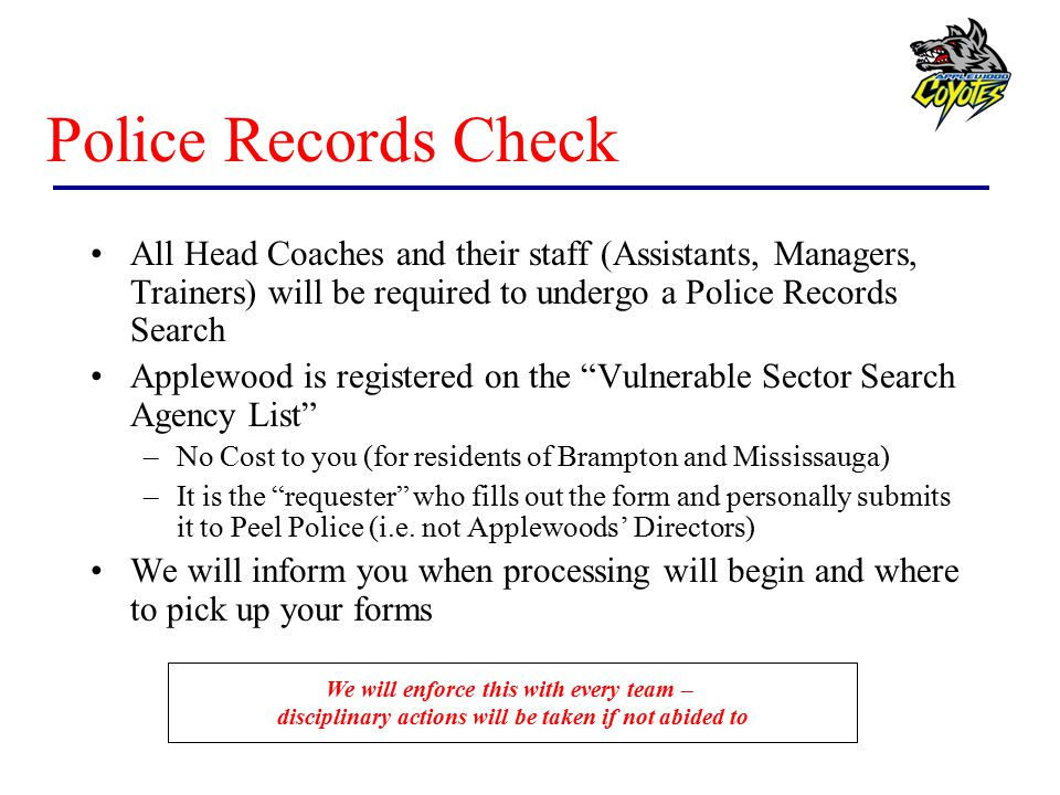 Police Records Check All Head Coaches and their staff (Assistants, Managers, Trainers) will be required to undergo a Police Records Search.