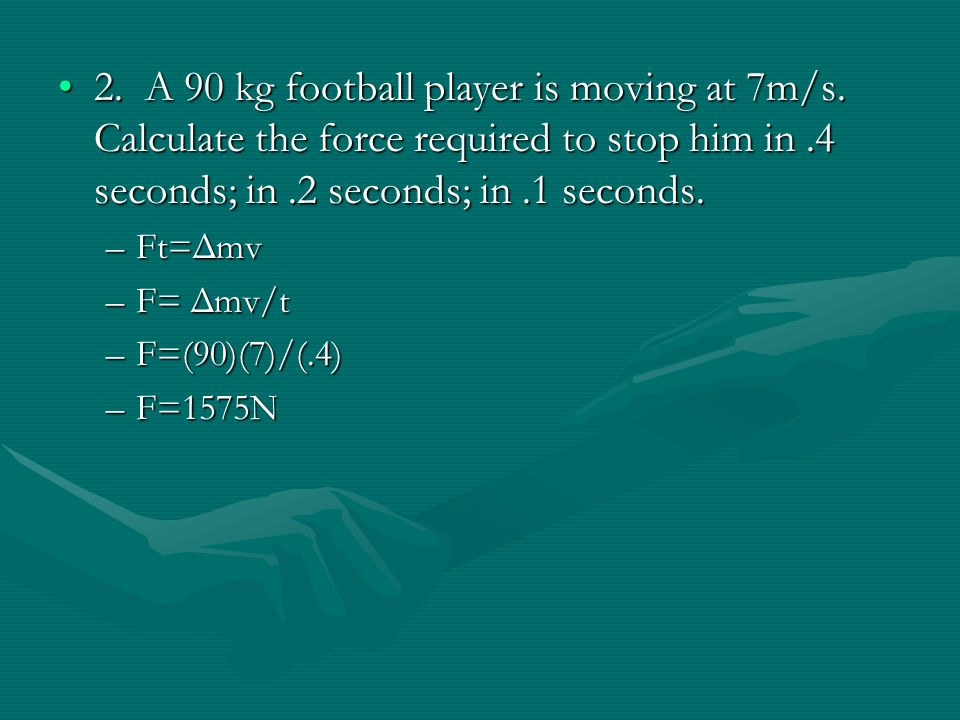 2. A 90 kg football player is moving at 7m/s
