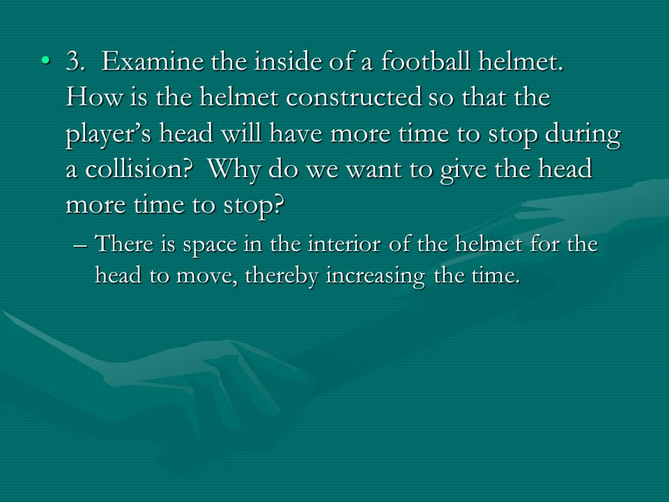 3. Examine the inside of a football helmet