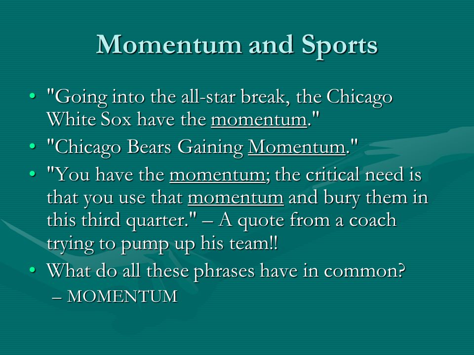 Momentum and Sports Going into the all-star break, the Chicago White Sox have the momentum. Chicago Bears Gaining Momentum.
