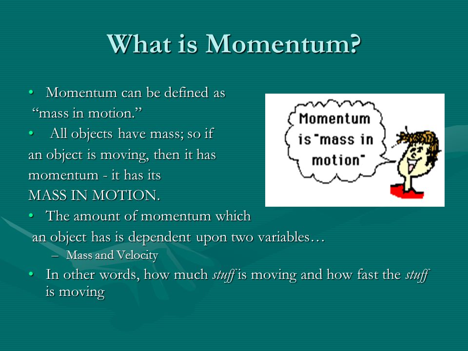 What is Momentum Momentum can be defined as mass in motion.