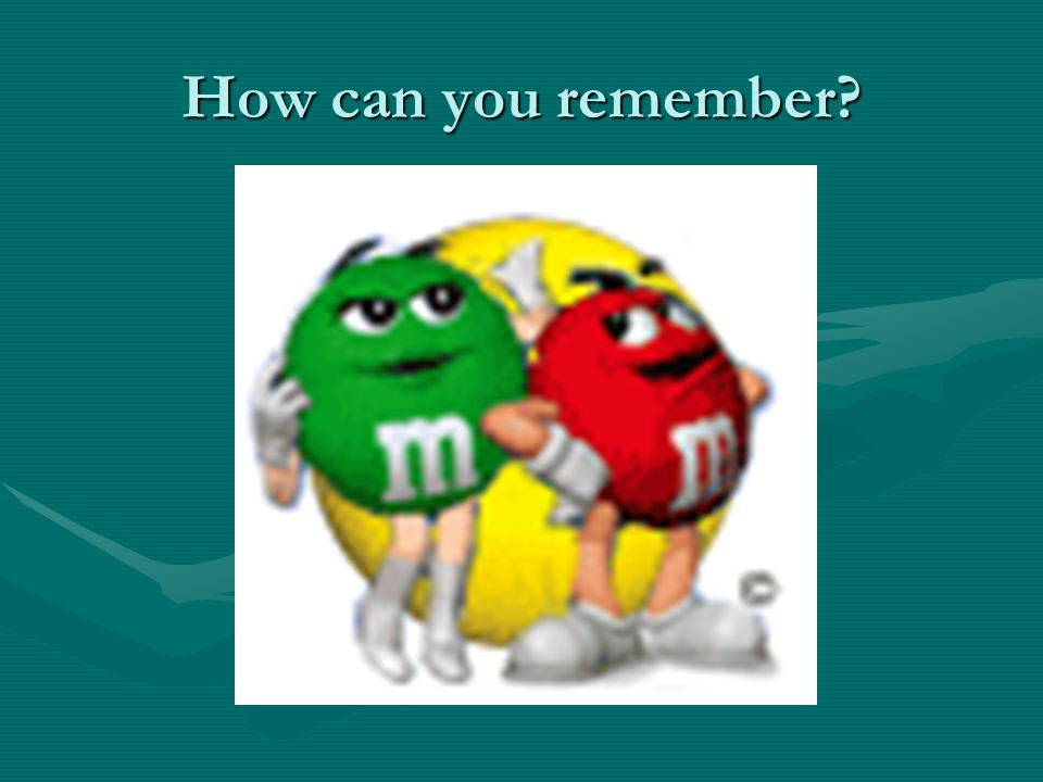 How can you remember