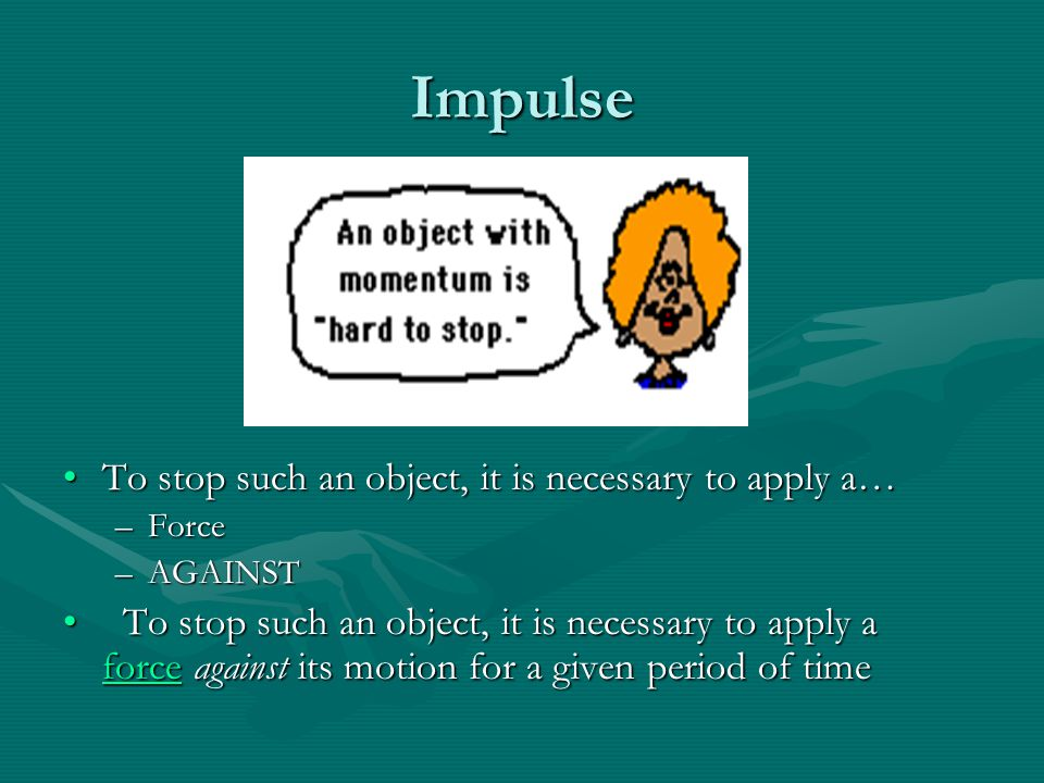 Impulse To stop such an object, it is necessary to apply a…