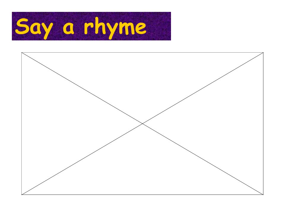 Say a rhyme